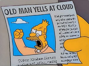 Old Man Yells at Cloud (from The Simpsons)
